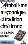 Symbolisme maçonnique et tradition chrétienne : Un itinéraire spirituel par Tourniac