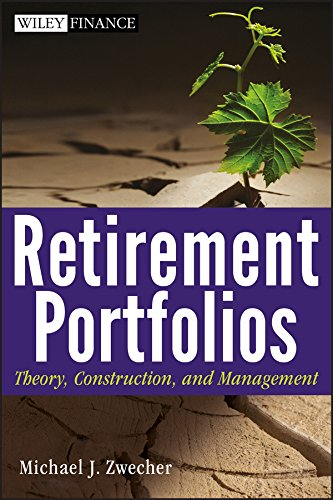 Retirement Portfolios: Theory, Construction, and Management (Wiley Finance Book 568)