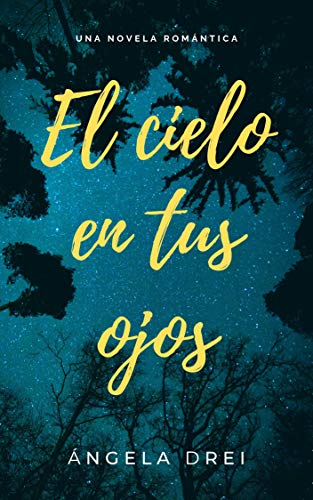 El cielo en tus ojos: una novela romántica (Spanish Edition) de [Drei, Ángela]