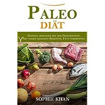 Paleo Diät: schnell abnehmen mit der Steinzeitdiät, mit vielen leckeren Rezepten, Fett verbrennen (German Edition)