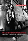 The Love There That's Sleeping : The Art and Spirituality of George Harrison, Allison, Dale C., Jr., 0826419178