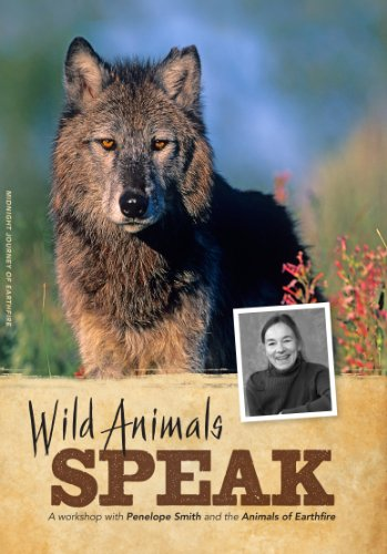 Wild Animals Speak: A Workshop with Penelope Smith and the Animals of Earthfire