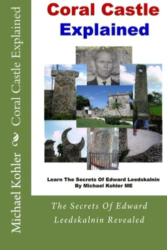 Coral Castle Explained  The Secrets Of Edward Leedskalnin Revealed