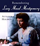 Front cover for the book Remembering Lucy Maud Montgomery by Alexandra Heilbron
