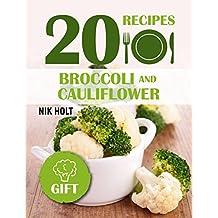 Broccoli and Cauliflower Recipes: 20 Fantastic Recipes