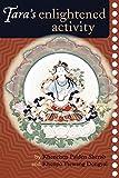 Tara's Enlightened Activity: An Oral Commentary on the Twenty-One Praises to Tara