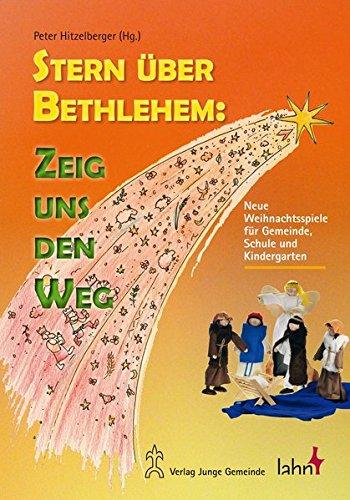 Stern über Bethlehem: Zeig uns den Weg: Neue Weihnachtsspiele für Gemeinde, Schule und Kindergarten