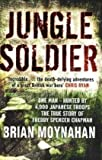 Jungle Soldier: The true story of Freddy Spencer Chapman by Moynahan, Brian Published by Quercus (2009)