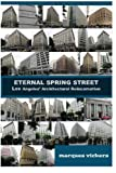 img - for Eternal Spring Street: Los Angeles Architectural Reincarnation: The Reinvention of Downtown Los Angeles (Great International Boulevards) (Volume 1) book / textbook / text book