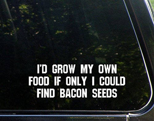 I'd Grow My Own Food If Only I Could Find Bacon Seeds - 8-3/4