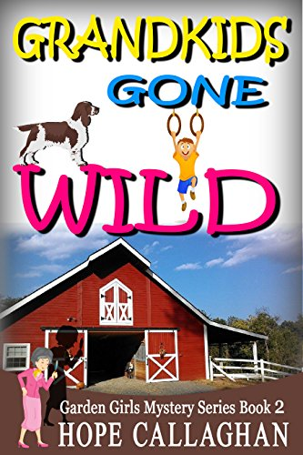 Grandkids Gone Wild (Garden Girls Christian Cozy Mystery Series Book 2) by [Callaghan, Hope]