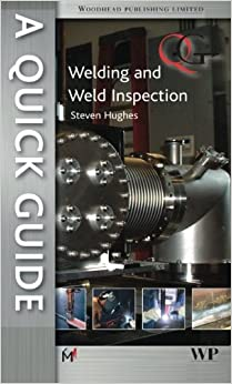 A Quick Guide to Welding and Weld Inspection (Woodhead Publishing Series in Welding and Other Joining Technologies)