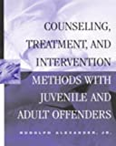 Counseling, Treatment, and Intervention Methods with Juvenile and Adult Offenders 1st Edition