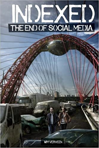 Indexed: The end of social media: Wim Verveen: 9781511727976