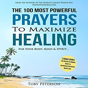 The 100 Most Powerful Prayers to Maximize Healing for Your Body, Mind & Spirit Audiobook