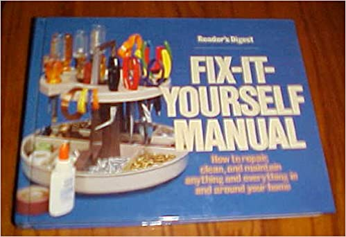 Readers digest fix it yourself manual how to repair clean and readers digest fix it yourself manual how to repair clean and maintain anything and everything in and around your home 9780895770400 amazon books solutioingenieria Image collections