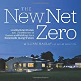 The New Net Zero: Leading-Edge Design and Construction of Homes and Buildings for a Renewable Energy Future
