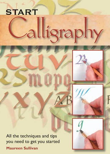 Read Online Start Calligraphy: All the Techniques and Tips You Need to Get You Started ebook