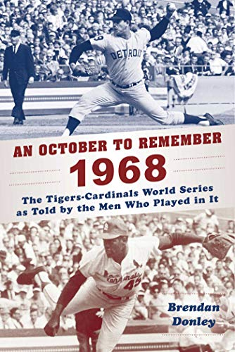 (An October to Remember 1968: The Tigers-Cardinals World Series as Told by  the Men Who Played in It)