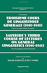 Saussure's Third Course of Lectures on General Linguistics, 1910-11: From the Notebooks of Emile Constantin (Language & Communication Library)