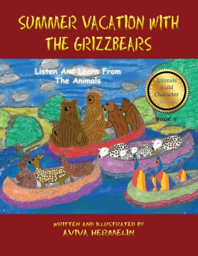 Summer Vacation With The Grizzbears: Book 5 In The Animals Build Character Series (Volume 5)