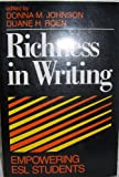 Richness in Writing : Empowering ESL Students, Johnson, Donna M. and Roen, Duane H., 0801301769