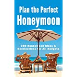 Plan the Perfect Honeymoon: 200 Honeymoon Ideas & Destinations for All Budgets