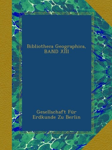 Download Bibliotheca Geographica, BAND XIII (German Edition) pdf epub