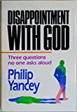 Disappointment with God Three Questions No One Ask Aloud