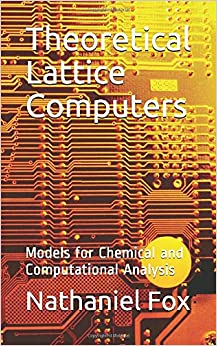 Theoretical Lattice Computers: Models for Chemical and Computational Analysis
