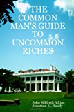 The common man's guide to uncommon Riches, John Hildreth Atkins and Jonathan G. Rundy, 1430310960