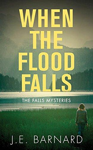 When the Flood Falls: The Falls Mysteries by [Barnard, J.E.]