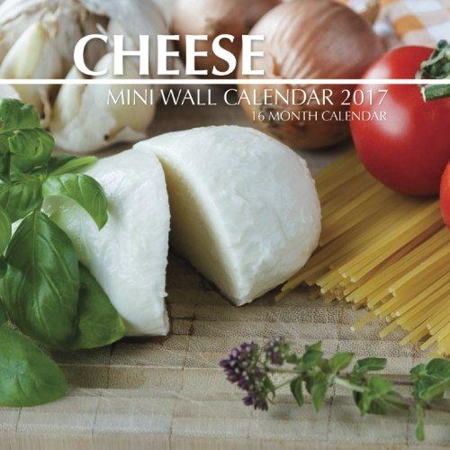 Cheese Mini Wall Calendar 2017: 16 Month Calendar