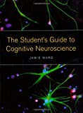 The Student's Guide to Cognitive Neuroscience, Jamie Ward, 1841695351