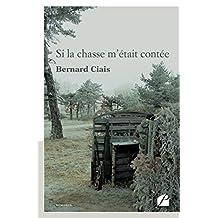 Si la chasse m'était contée (Mémoires, témoignages) (French Edition)
