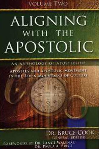 Download Aligning With The Apostolic, Volume 2: Apostles And Apostolic Movment In The Seven Mountains Of Culture ebook