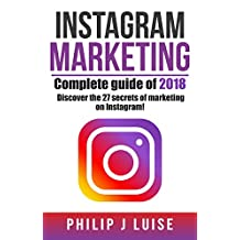 INSTAGRAM MARKETING: Complete Guide of 2018! Discover the 27 secrets of marketing on Instagram /  Practical and innovative manual, increase your advertising results by 280%!
