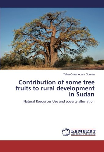 Contribution of some tree fruits to rural development in Sudan: Natural Resources Use and poverty alleviation PDF