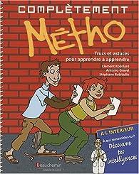 Complètement Métho : Trucs et astuces pour apprendre à apprendre par Clément Robillard
