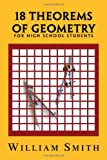 18 Theorems of Geometry: for High School Students, William Smith, 1450090400