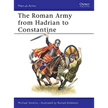 The Roman Army from Hadrian to Constantine (Men-at-Arms Book 93)