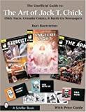 The Unofficial Guide to the Art of Jack T. Chick: Chick Tracts, Crusader Comics, & Battle Cry Newspapers (Schiffer Books)