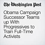 Obama Campaign Successor Teams up With Progressives to Train Full-Time Activists | David Weigel