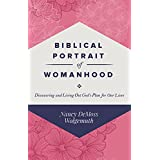 Biblical Portrait of Womanhood: Discovering and Living Out God's Plan for our Lives