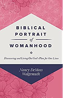 Biblical Portrait Of Womanhood Discovering And Living Out Gods Plan For Our Lives