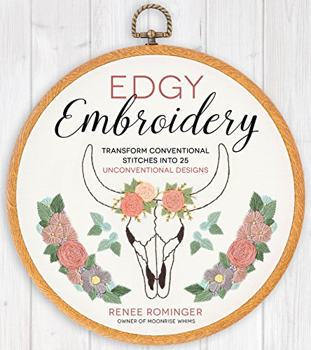 Edgy Embroidery: Transform Conventional Stitches into 25 Unconventional - Pattern Embroidery
