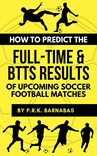 HOW TO PREDICT THE FULL-TIME & BTTS RESULTS OF UPCOMING