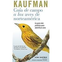 Guia De Campo Kaufman : A Las Aves Norteamericanas / Kaufman Guide To North American Birds: A Las Aves Norteamericanas