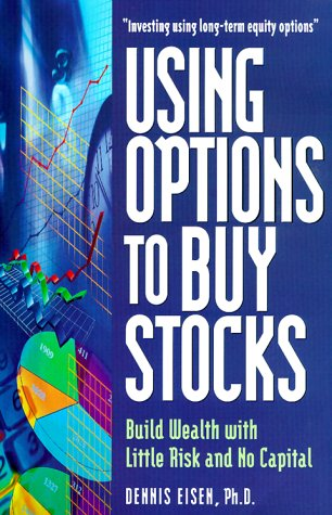 Using Options to Buy Stocks: Build Wealth with Little Risk and No Capital
