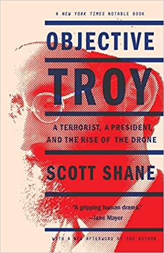 Objective Troy: A Terrorist, a President, and the Rise of
